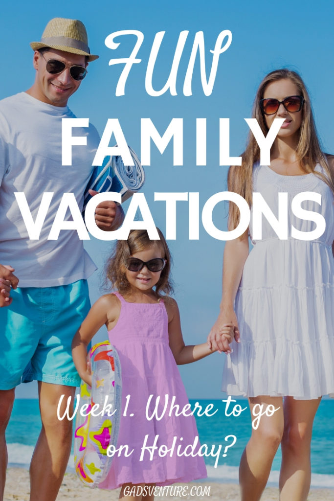 Fun Family Vacations in the sun. Week 1. Where should I go on holiday? #Familytravel #Fun #Familyvacations #holidays