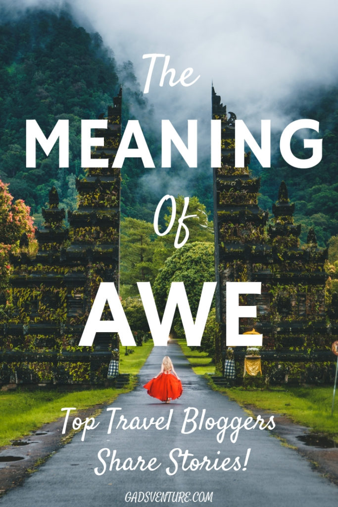 The Meaning of Awe, Top Travel Bloggers share their best moments of Awe. #Amazing #Travelbloggers #Awe #Themeaningofawe #Feelings #Travel