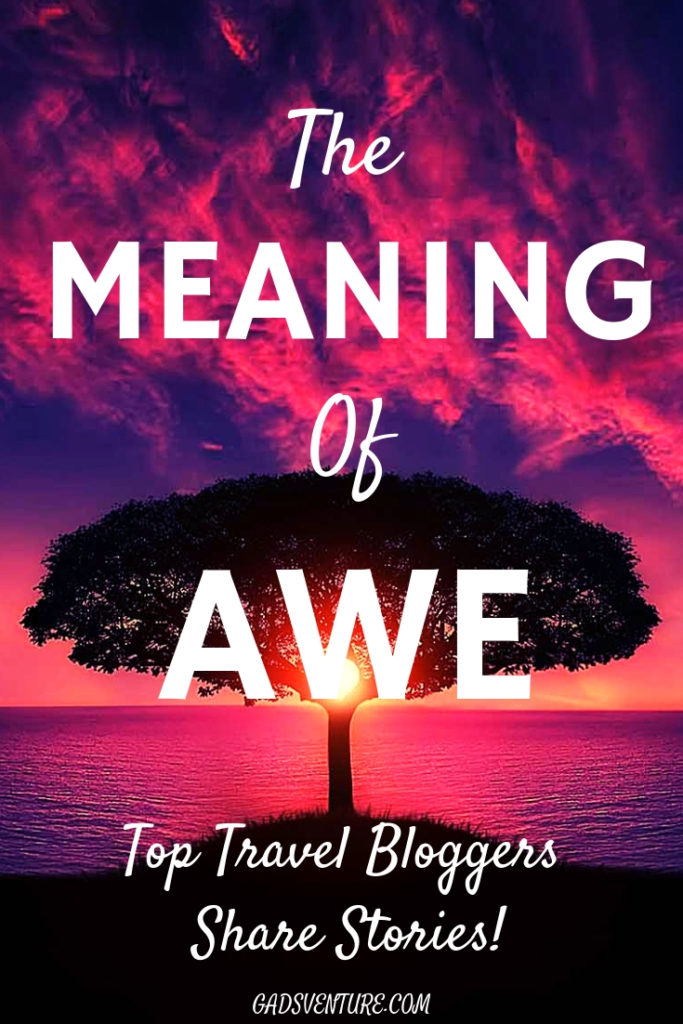 The Meaning of Awe, Top Travel Bloggers Share Their Stories. Read their stories here! #Awe #Themeaningofawe #Amazing #Travelbloggers #Worldtravel #moments #Feelings